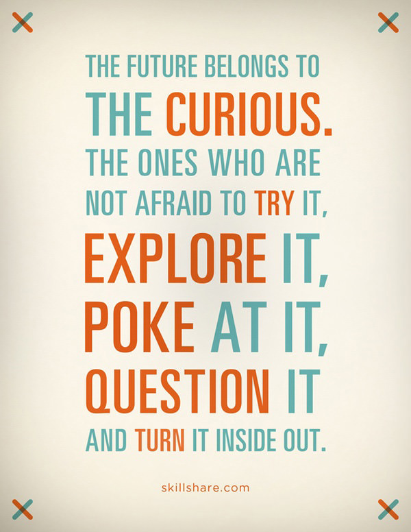 22335e5a57 Fuelism  1668  The future belongs to the curious. The ones who are not  afraid to try it.
