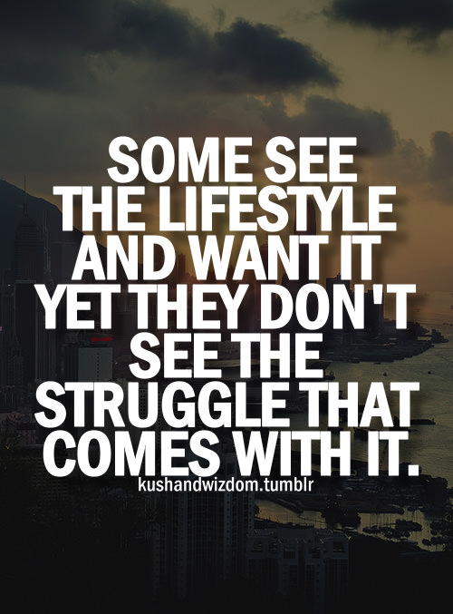 Fuelism #1764: Some see the lifestyle and want it yet they don\'t see the struggle that comes with it.: Some see the lifestyle and want it yet they don't see the struggle that comes with it.