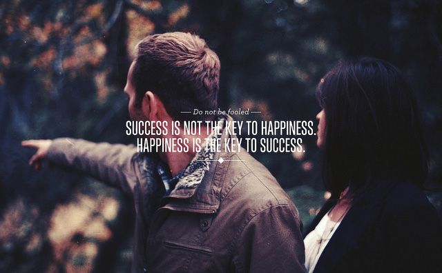 Fuelism #1765: Success is not the key to happiness. Happiness is the key to success.: Success is not the key to happiness. Happiness is the key to success.