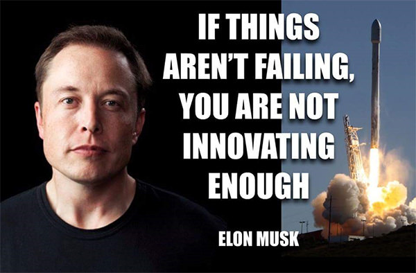 Great Advice #418: If things aren\'t failing, you are not innovating enough.Elon Muskfb: If things aren't failing, you are not innovating enough.