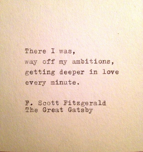F Scott Fitzgerald Quotes About Love : ... ambitions, getting deeper in love every minute. - F. Scott Fitzgerald
