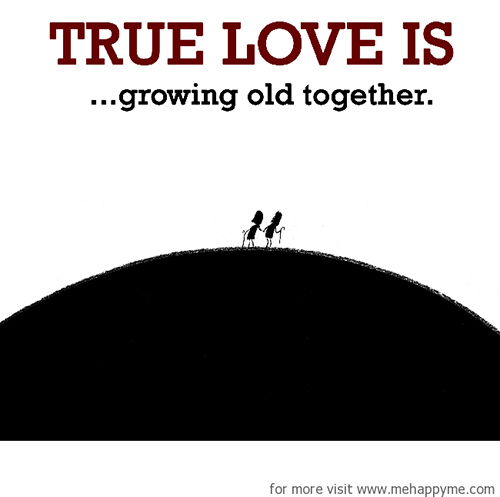 Quotes About Love Growing : Love #62: True love is growing old together.