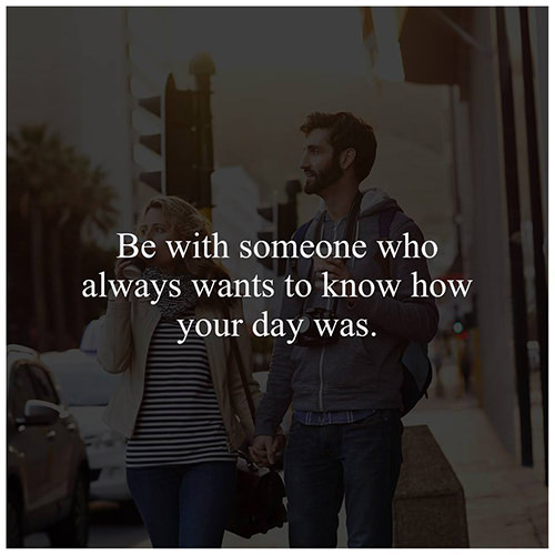 Love #217: Be with someone who always wants to know how your day was.fb: Be with someone who always wants to know how your day was.