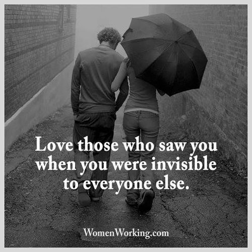 Love #219: Love those who saw you when you were invisible to everyone else.fb: Love those who saw you when you were invisible to everyone else.